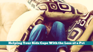 Helping Your Kids Cope With the Loss of a Pet