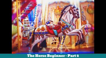 The Horse Beginner Part 2